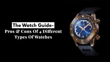 The Watch Guide- Pros & Cons Of 4 Different Types Of Watches