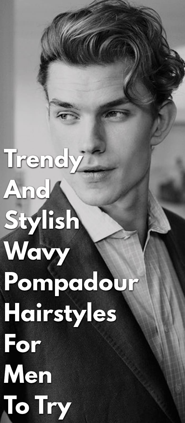 Trendy And Stylish Wavy Pompadour Hairstyles
