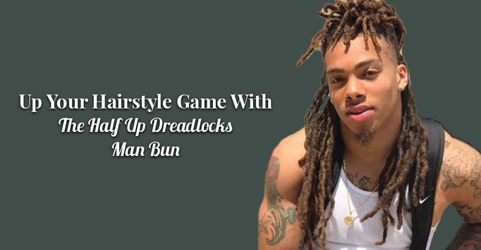 Up Your Hairstyle Game With The Half Up Dreadlocks Man Bun