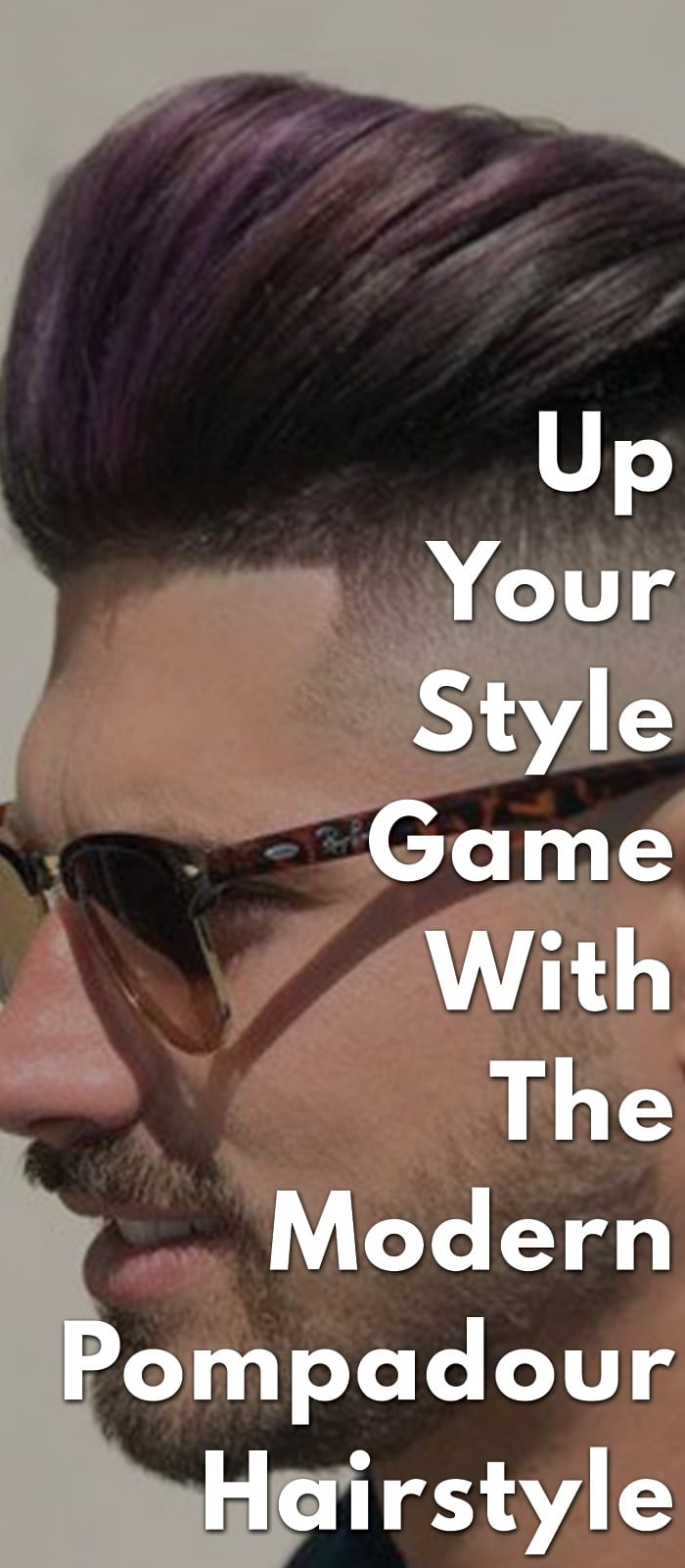Up Your Style Game With The Modern Pompadour