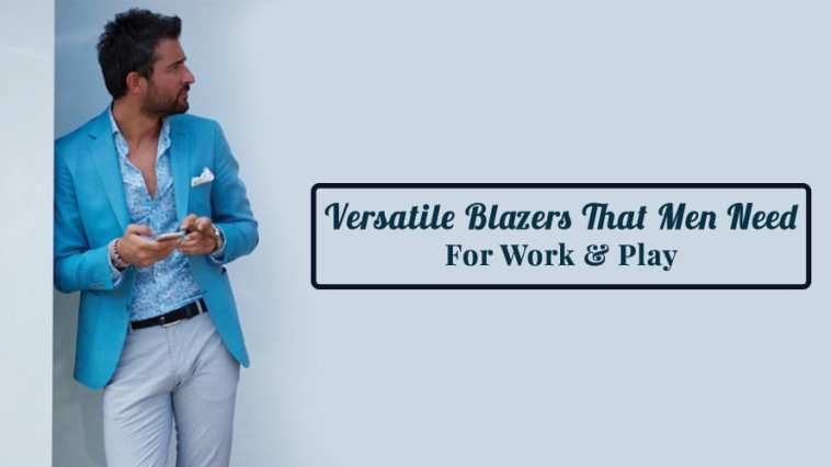 Versatile-Blazers-That-Men-Need-For-Work-&-Play