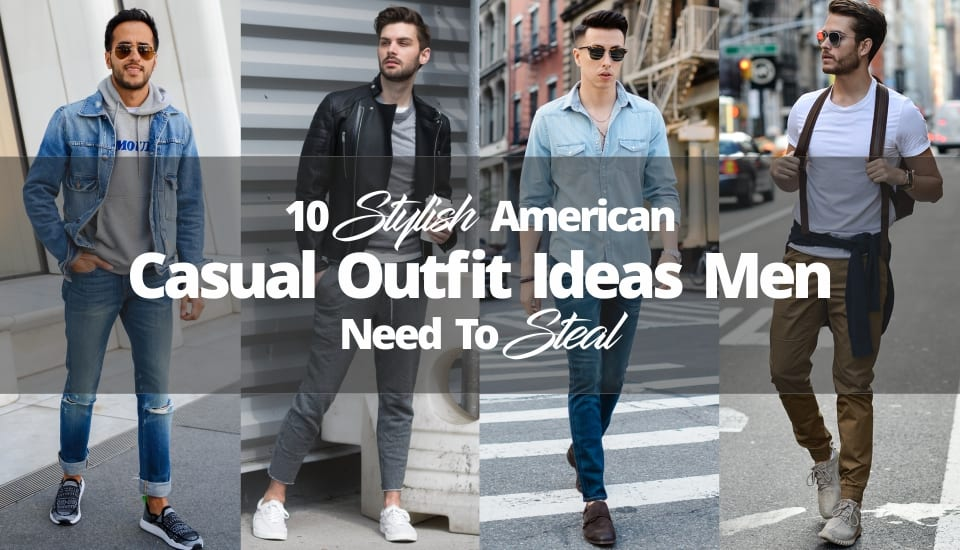 10 Stylish American Casual Outfit Ideas Men Need To Steal now