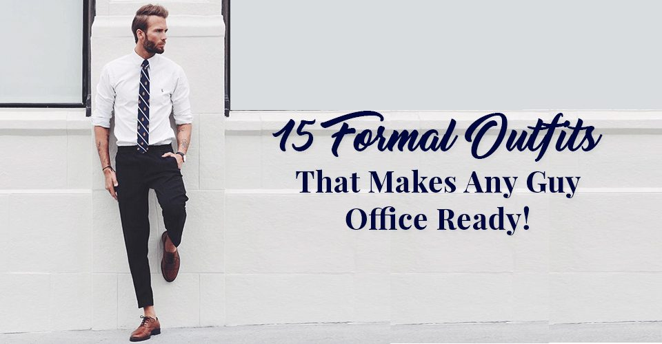 15 Formal Outfits That Makes Any Guy Office Ready!
