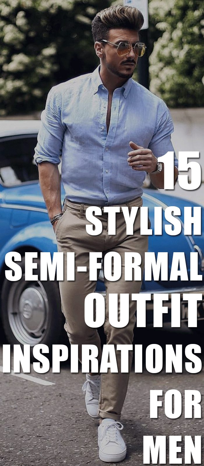 15 Stylish Semi-Formal Outfit Inspirations For Men.