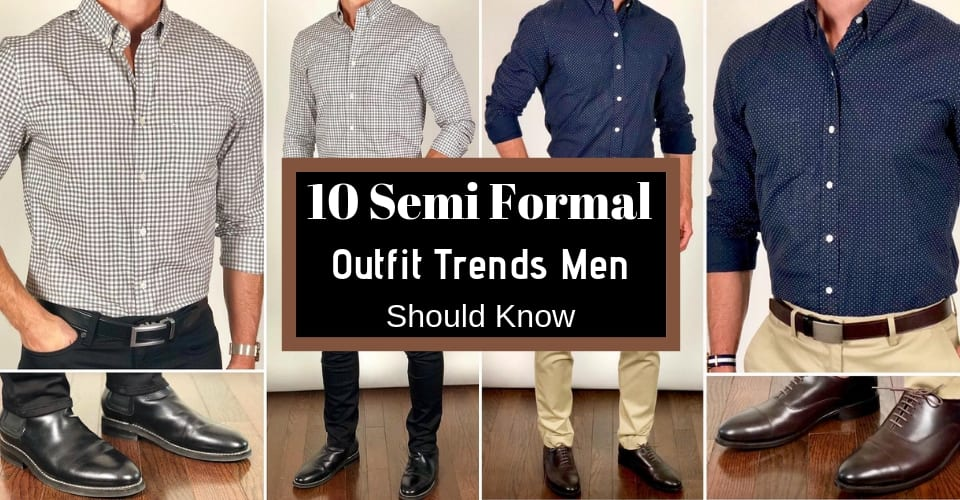 10 Semi Formal Outfit Trends Men Should Know