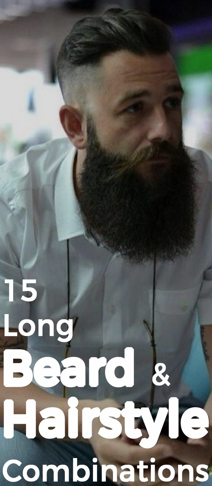 15 Long Beard And Hairstyle Combinations.