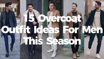 15 Overcoat Outfit Ideas For Men This Season