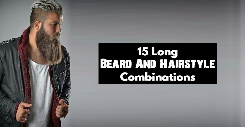 Cool Long Beard And Hairstyle Combinations To Try