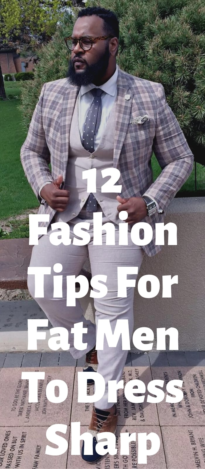 12 Fashion Tips For Fat Men To Dress Sharp!