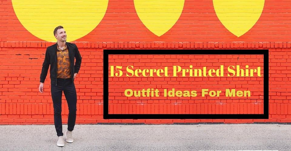 15 Secret Printed Shirt Outfit Ideas For Men