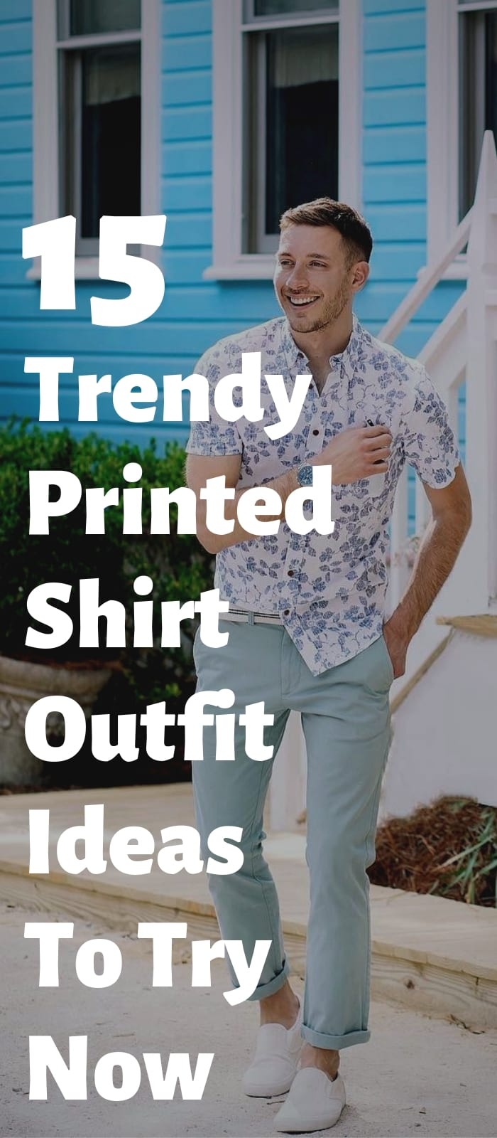 15 Trendy Printed Shirt Outfit Ideas To Try Now