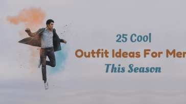 25 Cool Outfit Ideas For Men This Season