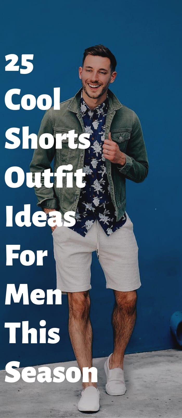 25 Cool Shorts Outfit Ideas For Men This Season