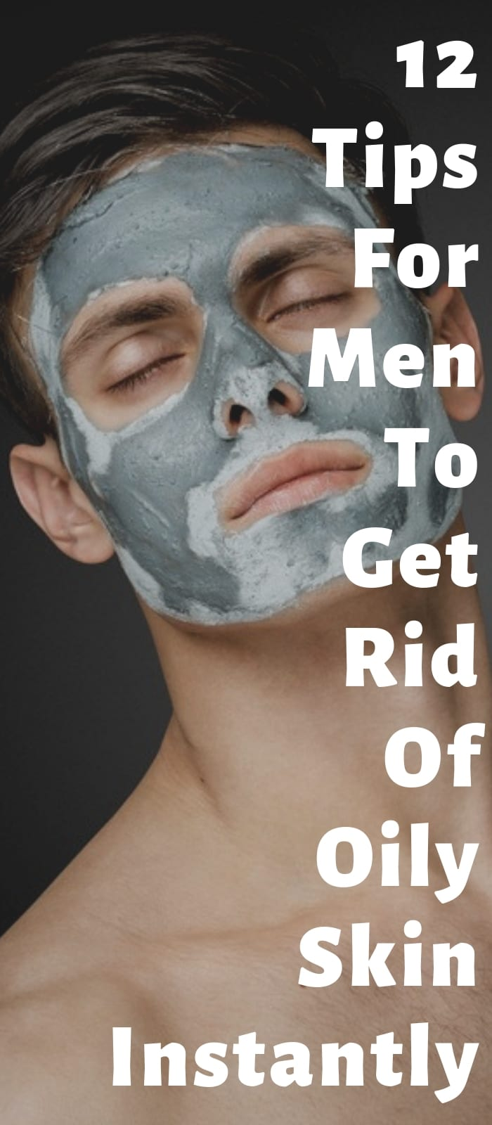 12 Tips For Men To Get Rid Of Oily Skin Instantly