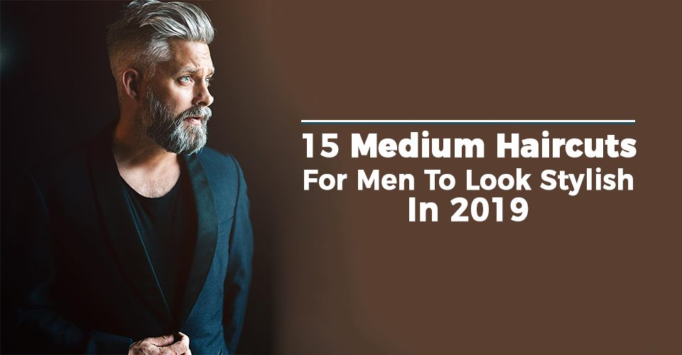 15 Medium Haircuts For Men To Look Stylish In 2019