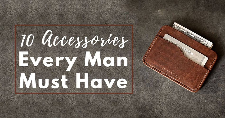10 Accessories Every Man Must Have