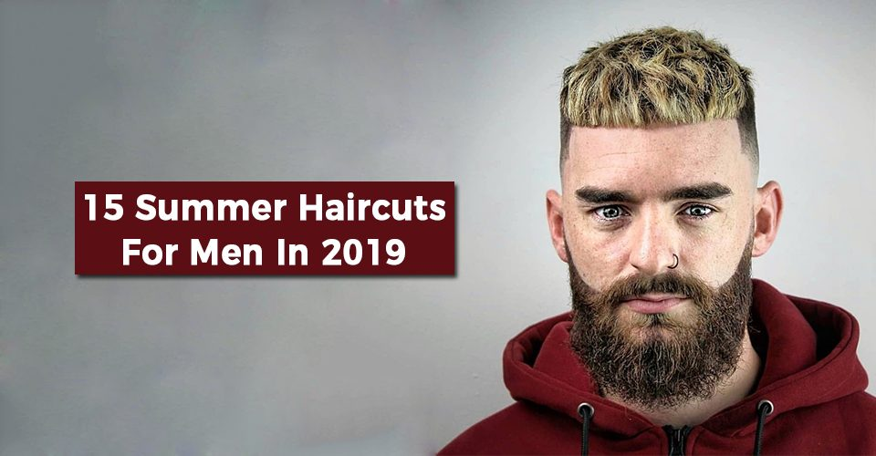 15 Summer Haircuts For Men In 2019