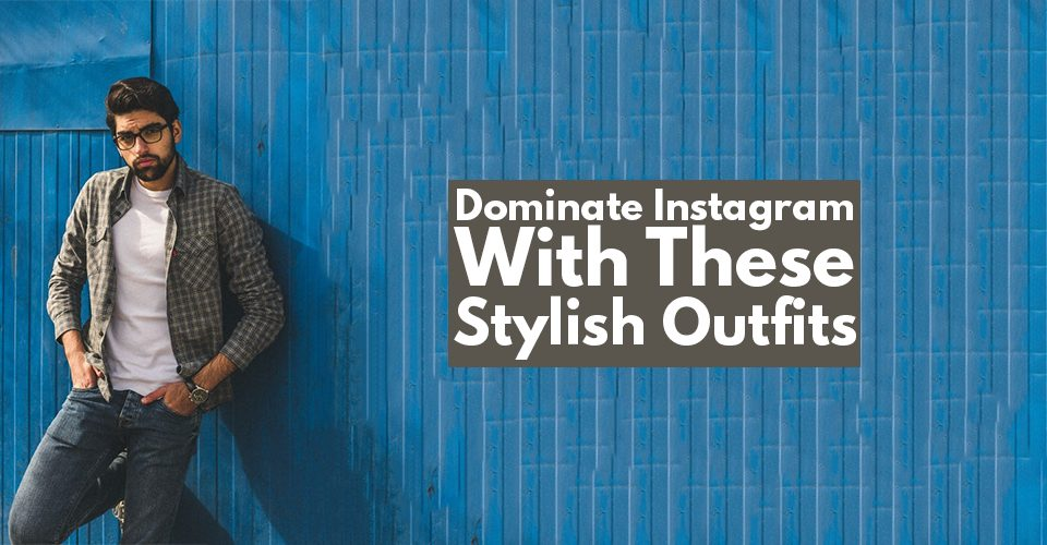Dominate Instagram With These Stylish Outfits