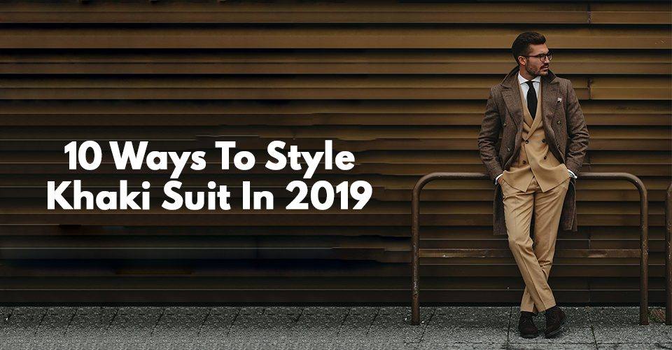 10 Ways To Style Khaki Suit In 2019.