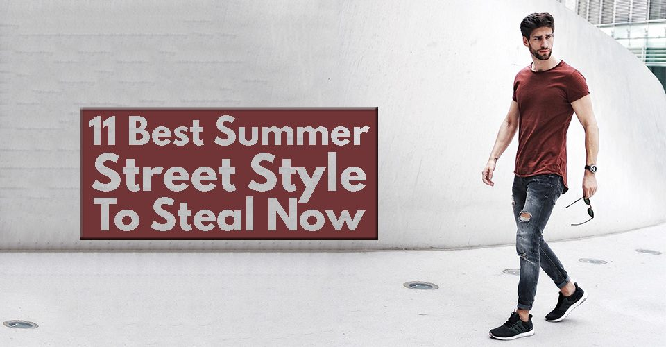 11 Best Summer Street Styles To Steal Now.