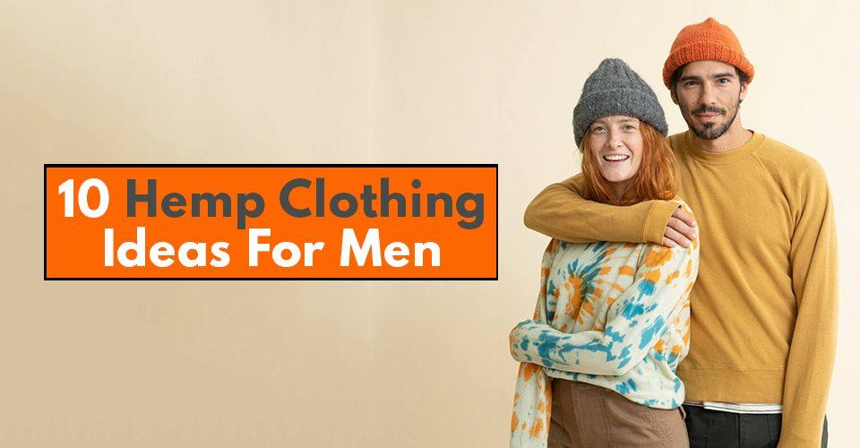 10 Hemp Clothing Ideas For Men.