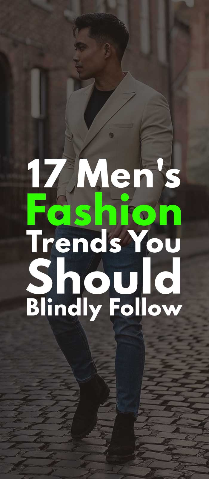 17 Men's Fashion Trends You Should Blindly Follow