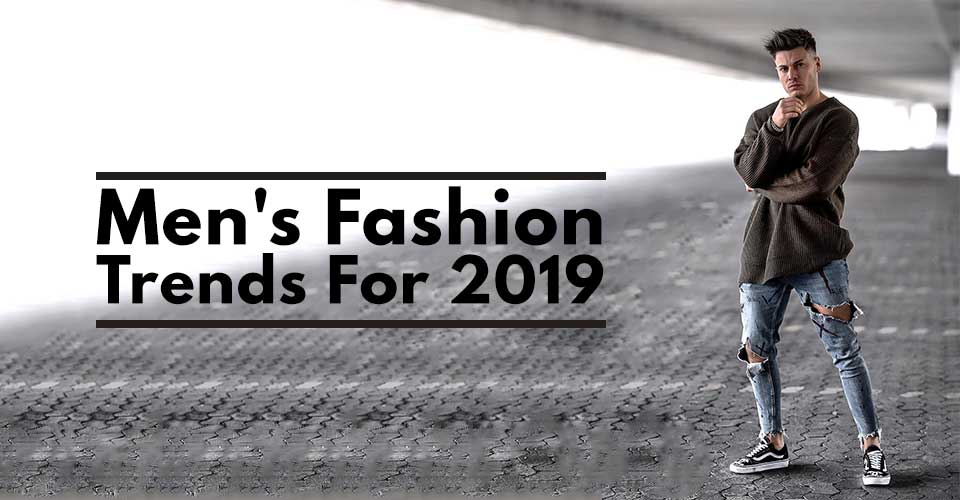 Men's Fashion Trends For 2019.