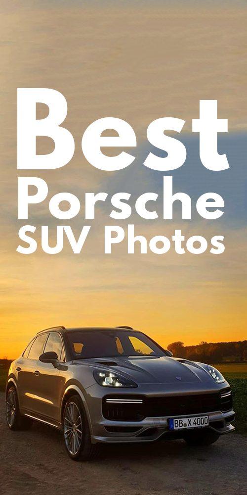 21 Best Porsche SUV Photos For Him!