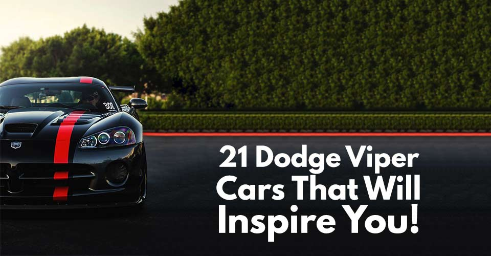 21 Dodge Viper Cars That Will Inspire You!