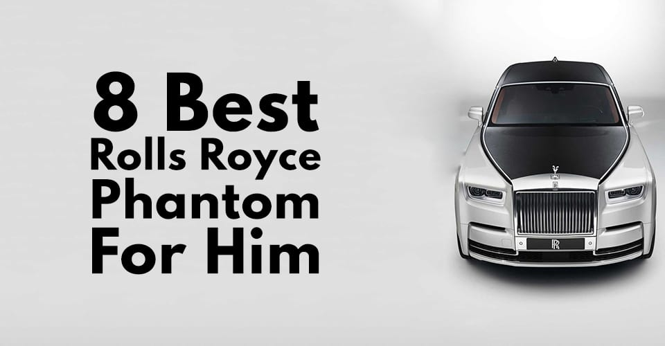 Best Rolls Royce Phantom For Him.