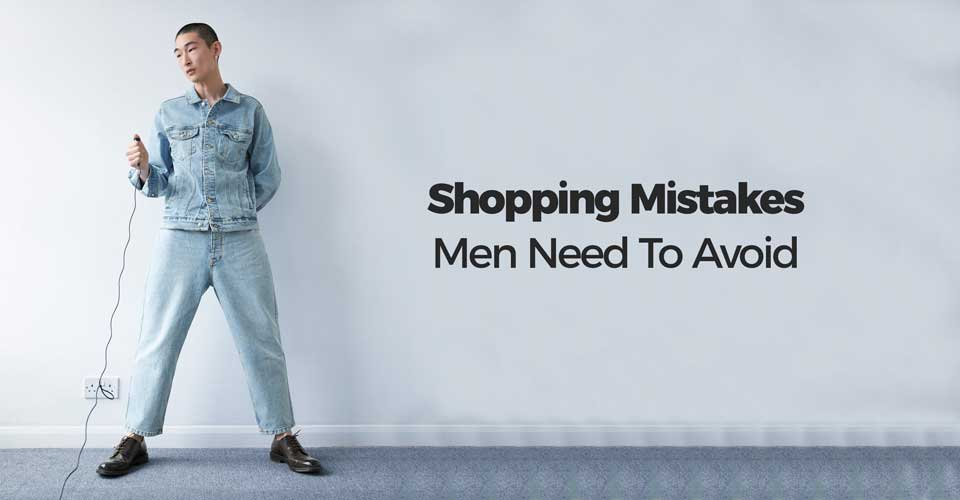 Shopping Mistakes Men Need To Avoid