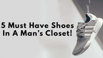 5 Must Have Shoes in a Man's Closet
