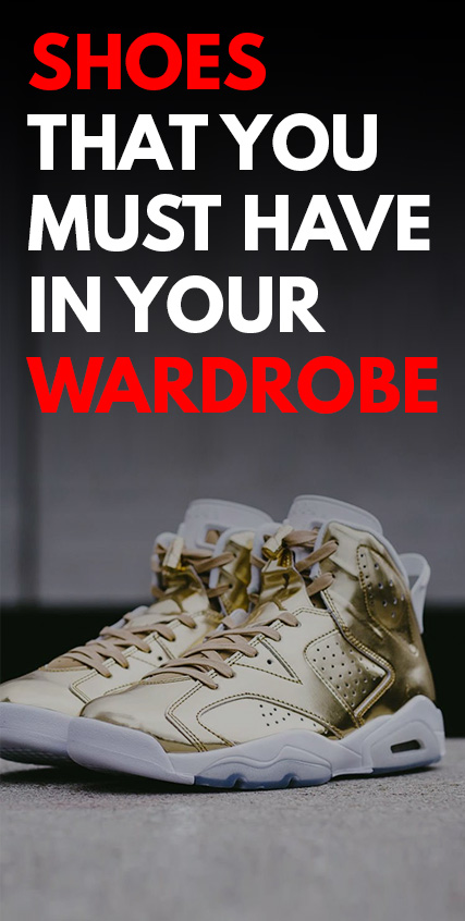 Shoes That You Must Have In Your Wardrobe