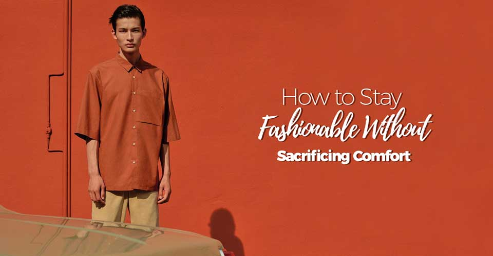 how-to-stay-fashionable-without-sacrificing-comfort