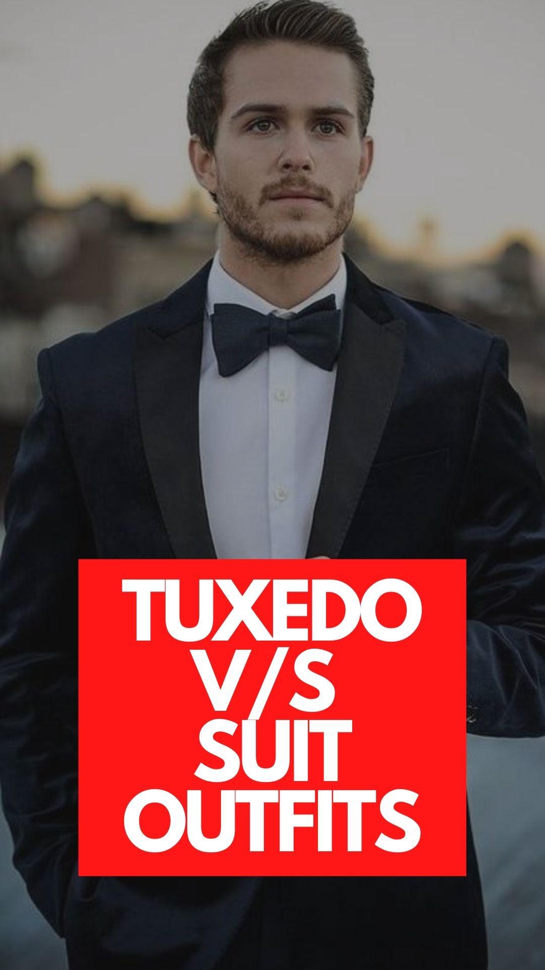 Tuxedo Vs Suit Outfits