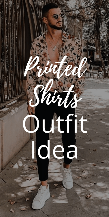 Printed Shirt Outfit Ideas