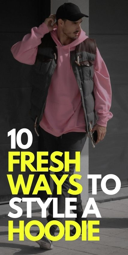 10 Fresh Ways To Style a Hoodie