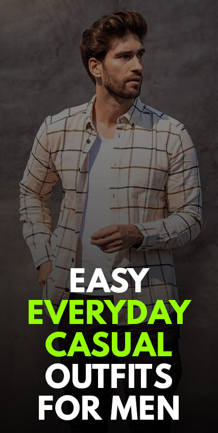 Easy Everyday Casual Outfits for Men