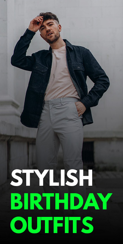 Stylish Birthday Outfit Ideas for men