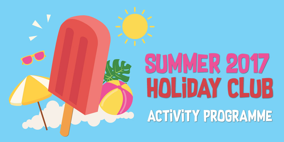 We're delighted to announce our Summer Holiday Club Activities for 2017!