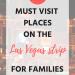 5 Must Visit Places On The Las Vegas Strip For Families