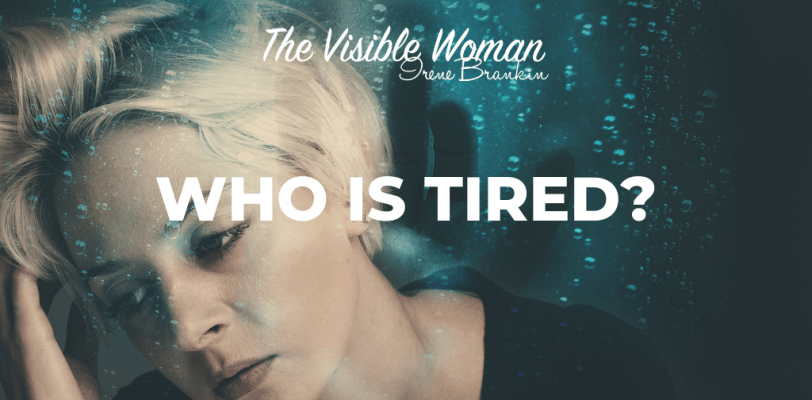 WHO IS TIRED?