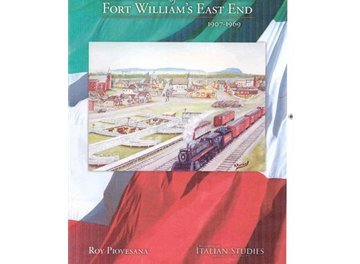 Italians of Fort William's East End 1907-1969