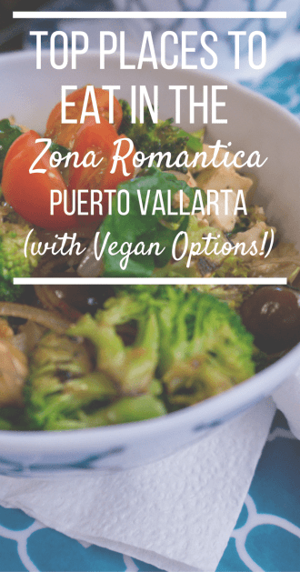 Looking to grab some delicious food in the Zona Romantica in Puerto Vallarta, Mexico? Check out this list of top places to eat in the Romantic Zone (with #vegan options)! | #food #travel #mexico #puertovallarta #foodie #vegan