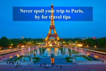 Never spoil your trip to Paris, by for travel tips