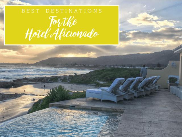 Best Destinations for the Hotel Aficionado