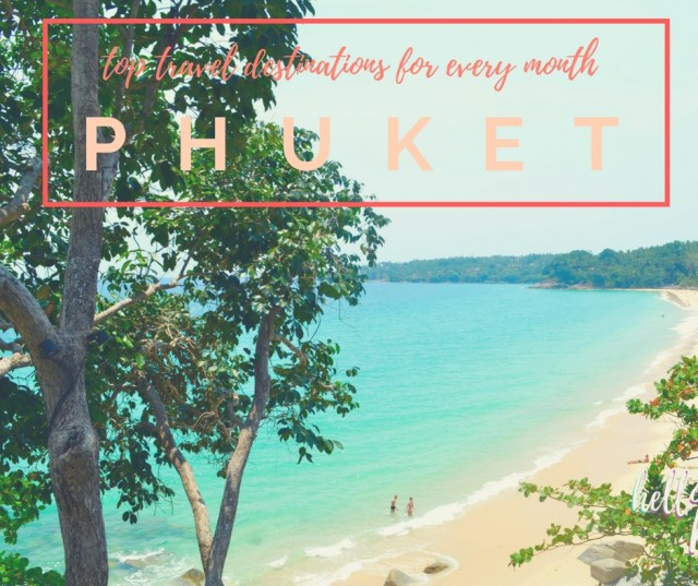Phuket and Other Top Travel Destinations for Every Month of the Year