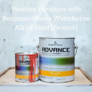 Painting Furniture with Benjamin Moore Advance paint review - The Weathered Door