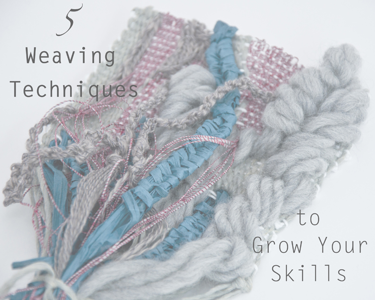 5 Weaving Techniques to Grow Your Skills
