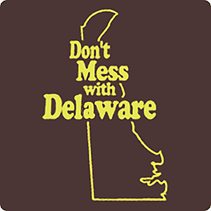 Dont mess with Delaware